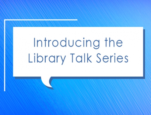 "Introducing the ""Library Talk"" Series"